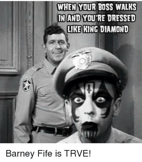Barney Fife Memes - when your boss walks in and you re dressed like king