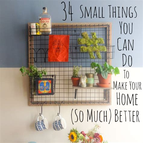 how can i build my at home 34 small things you can do to make your home look so much better