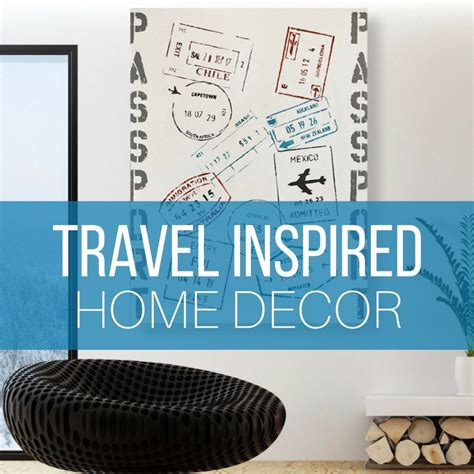 travel home decor travel inspired home decor popsugar