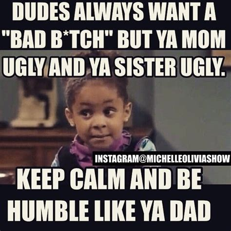 Funny Ugly Memes - dudes always want a quot hot chick quot but your mom ugly and