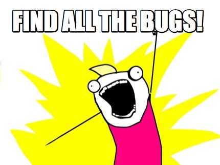 All The Things Meme Generator - meme creator find all the bugs meme generator at