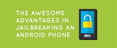 benefits of rooting android advantages of rooting android phone why you should root infographic best android apps