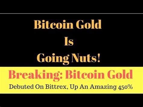 bitcoin gold bittrex breaking news bitcoin gold just debuted on bittrex