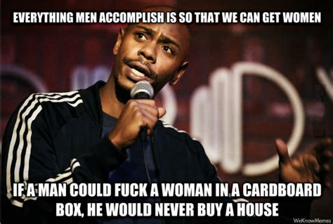 Central Meme - everything men accomplish is so that we can get women