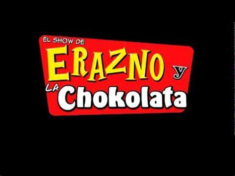 el erazno escuchanos en tu ciudad el erazno chokolatazo a el salvador doovi
