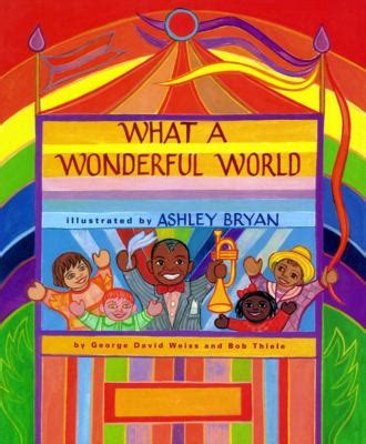 the wonderful world book what a wonderful world by george david weiss bob thiele ashley bryan reviews description