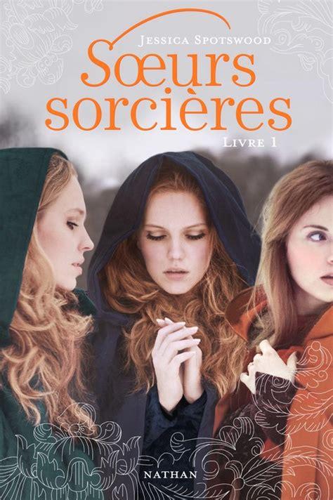 film romance fantastique ado soeurs sorci 232 res livre 1 de jessica spotswood
