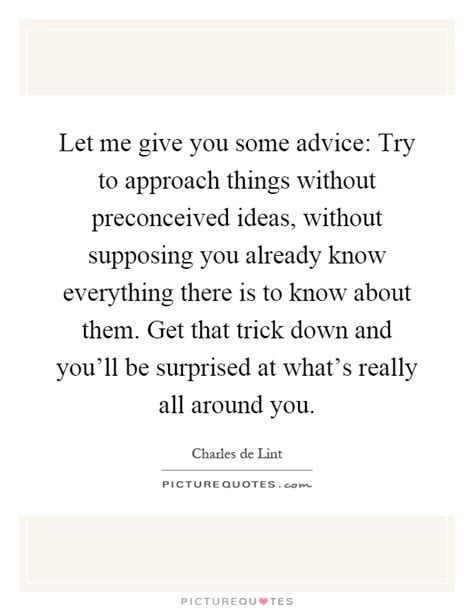 Let Me Give You Some Advice Try To Approach Things - let me give you some advice try to approach things