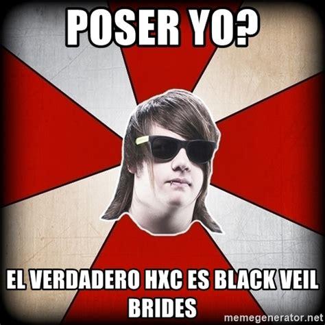 Poser Meme - poser yo el verdadero hxc es black veil brides core guy