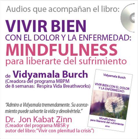 libro educacin mindfulness el audios mp3 que acompa 241 an el libro vivir bien con el dolor y la enfermedad respira vida