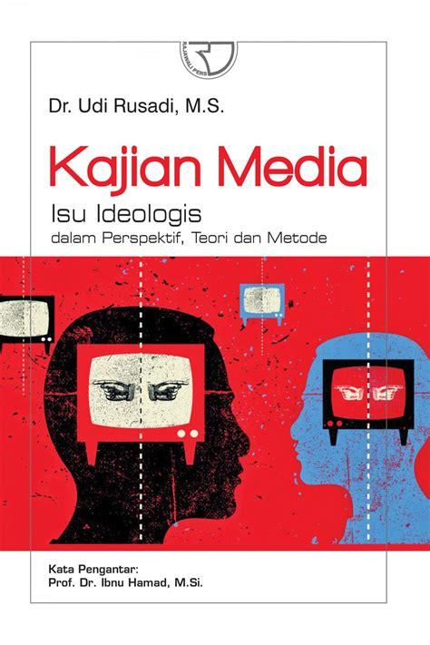 Fiksi Populer Teori Dan Metode Kajian kajian media isu ideologis dalam perspektif teori dan metode rajagrafindo persada