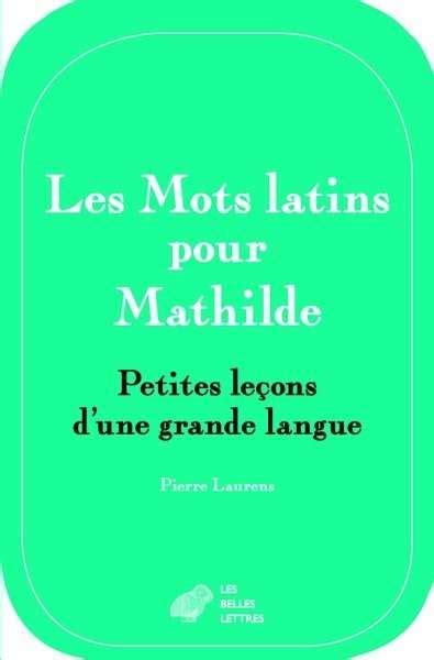 libro les mots latins groups pasajes librer 237 a internacional les mots latins pour mathilde laurens pierre 978 2 251 44589 2
