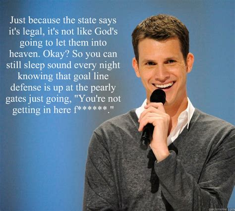 Daniel Tosh Meme - just because the state says it s legal it s not like god s going to let them into heaven okay