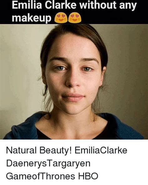 Natural Beauty Meme - emilia clarke without any makeup natural beauty