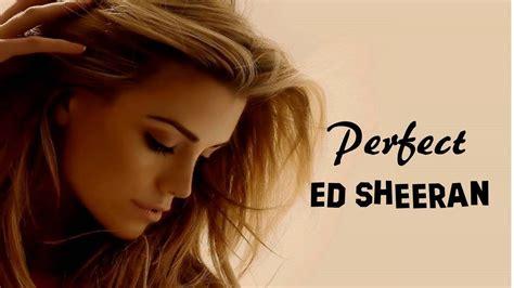ed sheeran perfect hd video download perfect ed sheeran tradu 231 227 o hd youtube
