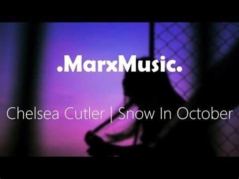chelsea cutler snow in october chelsea cutler snow in october youtube