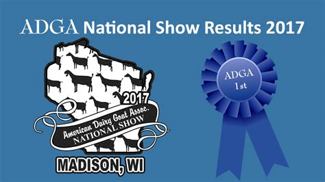 national show breed results adga national show results 2017 american dairy goat association adga