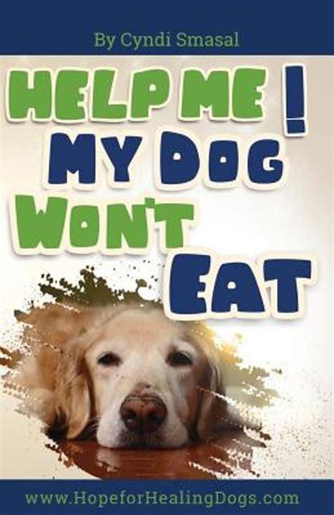 my puppy won t eat bol help me my won t eat cyndi smasal 9781508409021 boeken