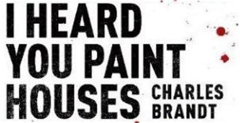 i heard you paint houses i heard you paint houses is the hard hitting tale of mobster frank sheeran metro news