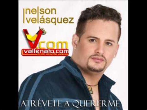 atrevete a quererme atrevete a quererme nelson velasquez vallenato com youtube