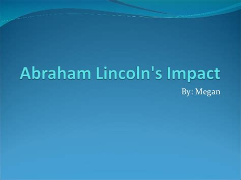 abraham lincoln impact on the civil war the impact abraham lincoln had on the civil war