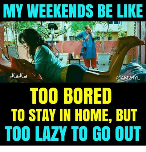 Too Lazy Meme - 25 best memes about my weekends my weekends memes