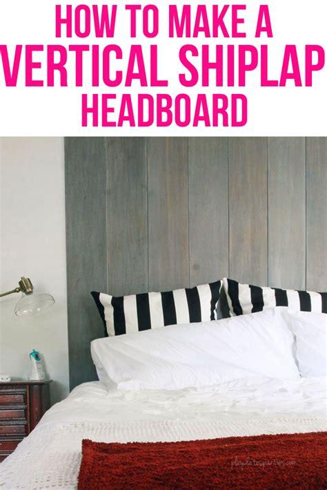 How Do You Make Shiplap How To Make A Vertical Shiplap Headboard