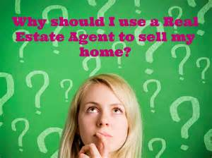 should i be a realtor why should i use a real estate agent to sell my home