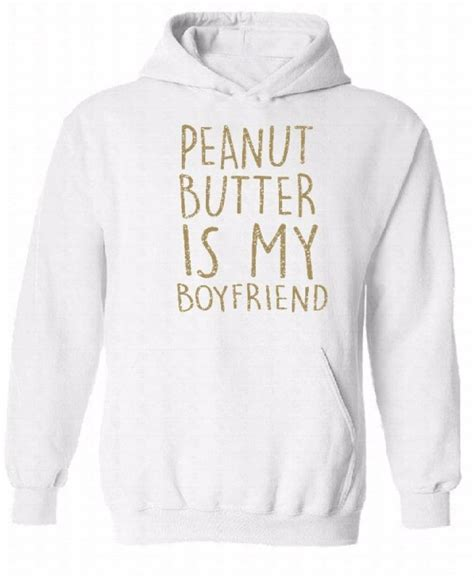 Hooded Sweatshirt With Slogan peanut butter is my boyfriend hoodie food clothing slogan hooded sweatshirt ebay