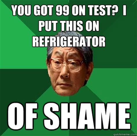 Chinese Father Meme - you got 99 on test i put this on refrigerator of shame