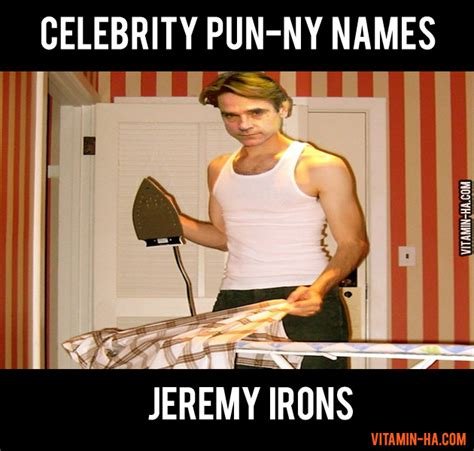 Celebrity Name Pun Meme - celebrity name puns jeremy irons