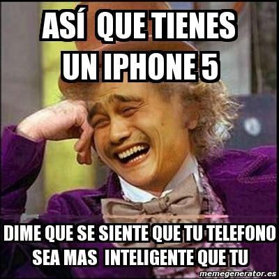 Memes De Iphone - meme yao wonka as 237 que tienes un iphone 5 dime que se