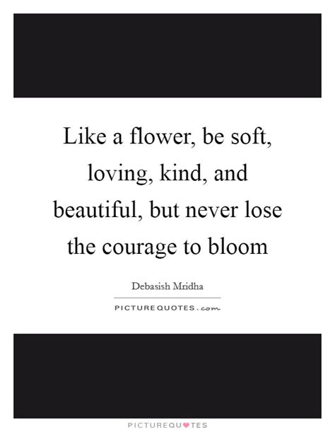 bloom a tale of courage and breaking through limits books like a flower be soft loving and beautiful but