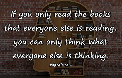 if only books if you only read books everyone read then you think the same xdpedia 7