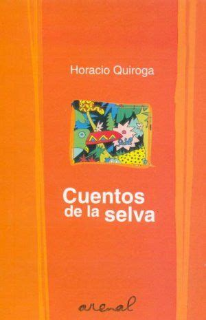 cuentos de la selva 8496806669 cuentos de la selva horacio quiroga libros recomendados horacio quiroga selvas