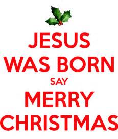 jesus was born say merry christmas poster rnldhs keep calm o matic