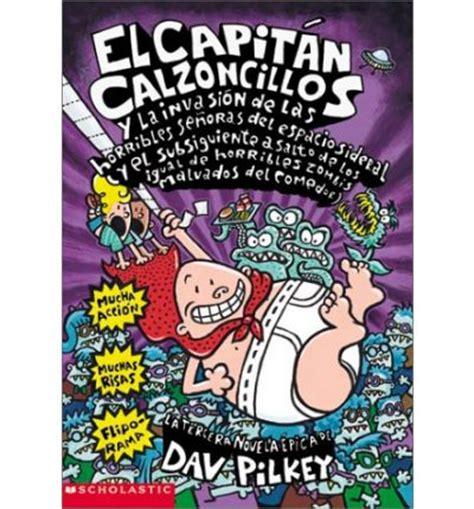 el capitan calzoncillos y 0545488702 el capitan calzoncillos y la invasion de las horribles senoras del espacio sideral dav pilkey