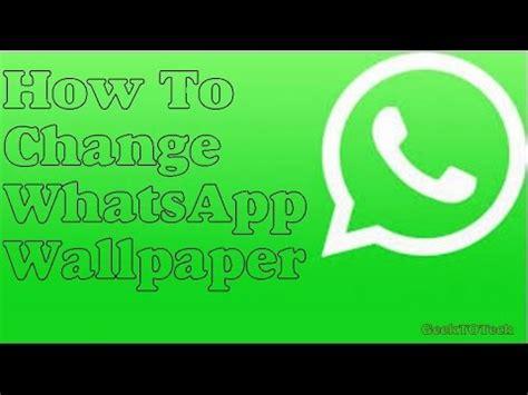 whatsapp wallpaper remove how to change whatsapp wallpaper youtube
