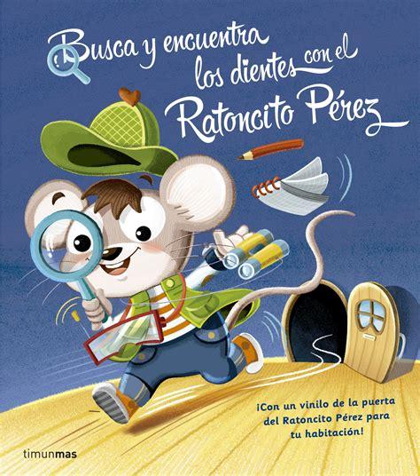 libro el ratoncito prez busca y encuentra los dientes con el ratoncito p 233 rez planeta de libros