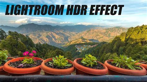 tutorial lightroom effect hdr effect advance lightroom tutorial youtube