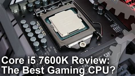 best i5 cpu i5 7600k review the best gaming cpu