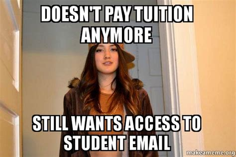 Scumbag Stacy Meme Generator - doesn t pay tuition anymore still wants access to student