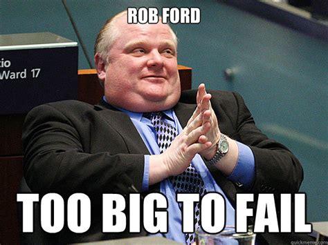 Rob Ford Meme - rob ford too big to fail rob ford too big to fail