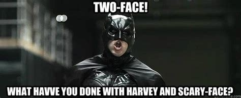 Horror Face Meme - two face what havve you done with harvey and scary face