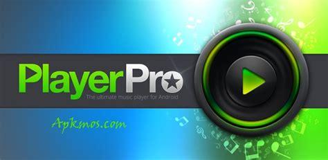 playerpro apk playerpro player 3 94 apk apkmos