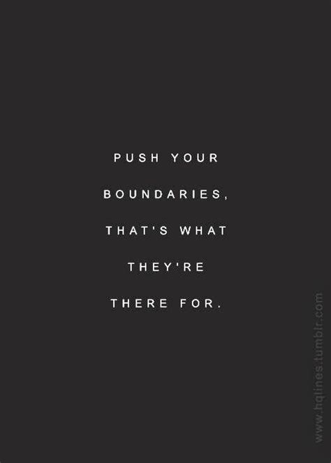Push Boundaries by Pushing Boundaries Quotes Quotesgram