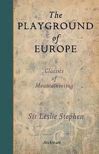 The Playground Of Europe the playground of europe by leslie stephen