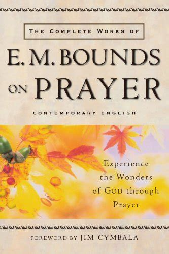 e m bounds power through prayer classic prayer books volume 1 books comparamus the complete works of e m bounds on prayer