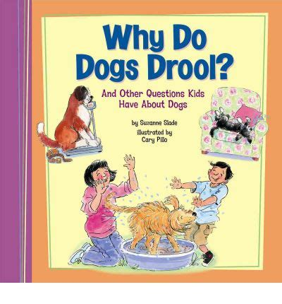 why do dogs drool why do dogs drool suzanne slade 9781404857629