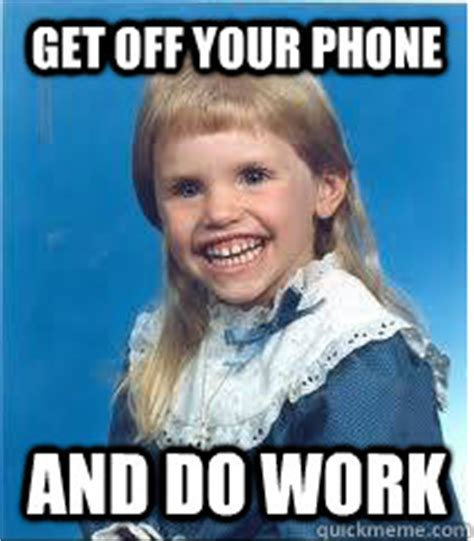 Get Off Your Phone Meme - off work memes image memes at relatably com